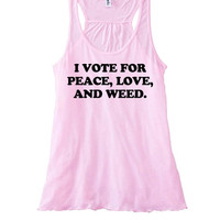 I Vote For Peace Love and Weed Womens Racerback Tank Top | Weed Marijuana Shirt | Election 2016 | Legalize It Shirt | Not War Presidential