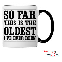 So far this is the oldest I've ever been Coffee & Tea Mug