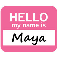 Maya Hello My Name Is Mouse Pad