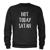 Not Today Satan  Adult Crewneck Sweatshirt