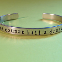 Game of Thrones Inspired  Fire Cannot Kill a Dragon Aluminium Cuff Bracelet  Hand Stamped