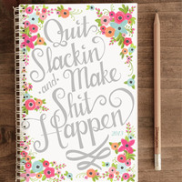 16-Month Weekly Planner - Floral Quit Slackin' and Make Shit Happen - August 2013- Dec. 2014