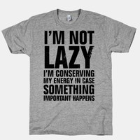 I'm Not Lazy (I'm Conserving My Energy)