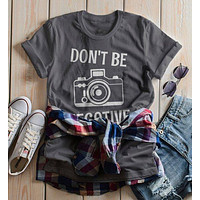 Women's Funny Photographer T Shirt Photography Shirts Don't Be Negative Camera TShirt