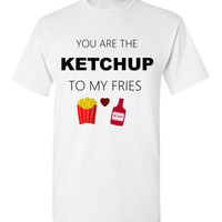 You are the Ketchup to my Fries
