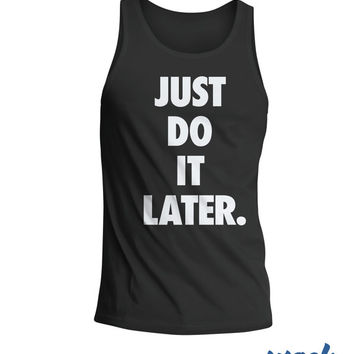 Do It Later Tank - just tanktop, top, men's women's gift, lazy, naps, sleeveless, sloth, youth, funny graphic, lol, sports, urban summer