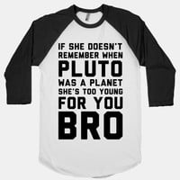 If She Doesn't Remember When Pluto Was A Planet Then She's Too Young For You Bro