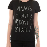 Always Late Don't Hate Girls T-Shirt