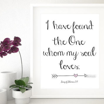 "Bible Verse print "" I have found the One whom my soul loves "" Scripture print art wall decor, digital typography print, Christian art -pp55"