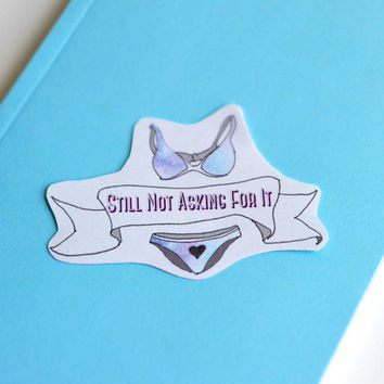 Still Not Asking For It: Recycled Eco Friendly Feminist Sticker