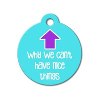 Can't Have Nice Things - Funny Pet Tag
