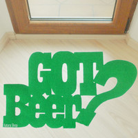 """Doormat. Rug with a customized message. """"Got beer?"""""""