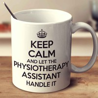 Keep Calm And Let The Physiotherapy Assistant Handle It