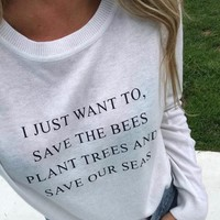 I Just Want to Save the Bees, Plant Trees and Save our Seas Sweater