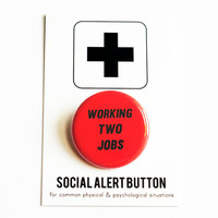 WORKING TWO JOBS - Political Button - Social Alert Button, Exhausted