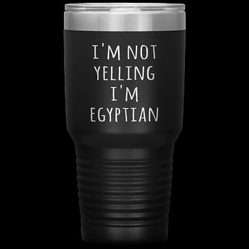 Egypt Tumbler I'm Not Yelling I'm Egyptian Funny Gift Travel Coffee Cup 30oz BPA Free