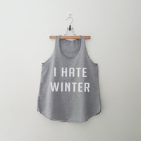 I hate winter women top clothing for teen girl women summer fall spring outfit ideas hipster tumblr school parties fashion printed tshirt