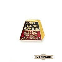 Tell Me How You Like It Vintage Pin
