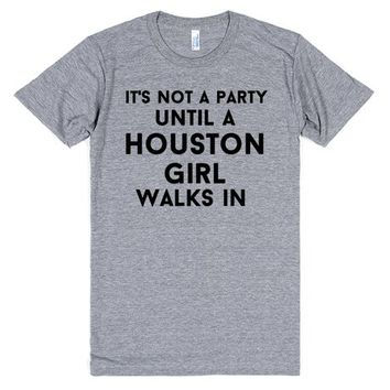 it's not a party until a houston girl walks in