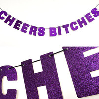 CHEERS BITCHES Banner Glitter Sign Wall Decor - Sparkly Purple - Bachelorette Party Decoration - More colors available