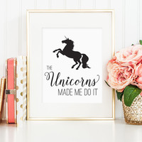 Unicorn art, The Unicorns made me do it, funny unicorn print, pretty unicorn wall art, unicorn art print, perfect gift for the unicorn lover