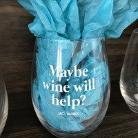 Maybe Wine Will Help Wine Glass