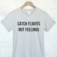 Catch Flights, Not Feelings Shirt in Gray
