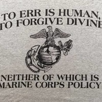 """New! Marine Corps Policy """"To Err is Human To Forgive Divine"""" Adult T-Shirt"""
