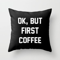 Ok But First Coffee Throw Pillow With Insert