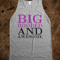 Big Boobed And Awesome - White Girl Apparel