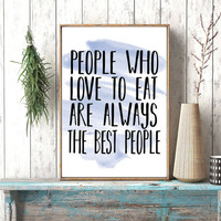 Instant download, JULIA CHILD quote, People who love to eat are always the best people, kitchen poster, julia child phrase, kitchen wall art