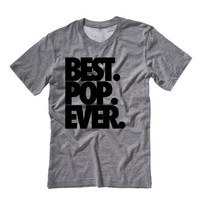 Best. Pop. Ever. Tshirt | Best Pop Ever Shirt | Best Dad Ever Best Daddy Ever Best Papa Ever Best Paw Paw Ever T-Shirt Tank Tops Fathers Day