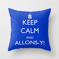 Keep Calm and Allons-y! Throw Pillow