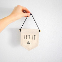 LET IT BE - Embroidered Mini Banner - 4 x 5inches - Canvas Wall Hanging