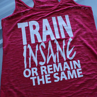 Workout - Burnout Tank - Train Insane Or Remain The Same
