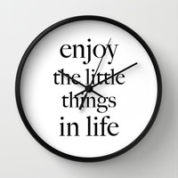 Enjoy the little things in life Wall Clock by Deadly Designer