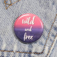 Wild And Free 1.25 Inch Pin Back Button Badge