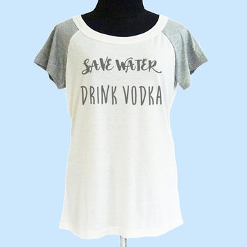 Save water drink vodka shirt thin soft tops**off white grey**wide neck sweatshirt, crew neck tshirt size S M L  **quote tshirt