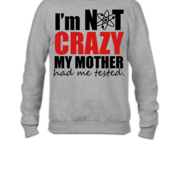 I'm Not Crazy - The Big Bang Theory - Crewneck Sweatshirt