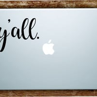 Y'all Laptop Apple Macbook Quote Wall Decal Sticker Art Vinyl Beautiful Inspirational Cute Southern Preppy Yall Funny