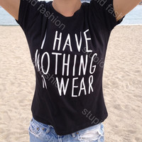 I Have Nothing To Wear Black Tshirt for women funny tops fashion shirt cool t-shirts for women t-shirt