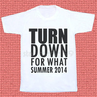 Turn Down For What Summer 2014 TShirt Summer TShirt Short Sleeves Tee White TShirt Women TShirt Unisex TShirts Unisex TShirt Size S,M,L,XL