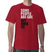 Some People Are Gay.  Get Over It! Tees from Zazzle.com