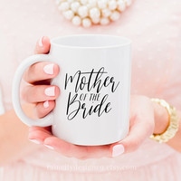 Mother of the Bride Mug, Bridal Party Mug, Bridal Party Gift, Bridesmaid Gift, Wedding Mug, Bridal Mug, Mother of the Bride Gift, Mug Gift