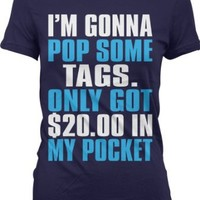I`m Gonna Pop Some Tags. Only Got Twenty Dollars In My Pocket Ladies Junior Fit T-shirt, Thrift Shopping Poppin Tags, $20 In My Pocket Design Junior`s Tee: Clothing