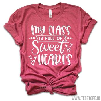 Teacher Shirt - My Class is Full Of Sweet Hearts - Valentines Day Shirt