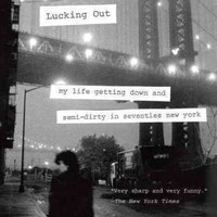 Lucking Out: My Life Getting Down and Semi-Dirty in the Seventies New York