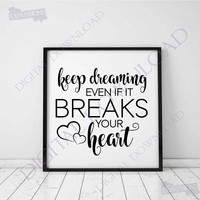 Keep dreaming - Breaks your heart Clipart Vector Download - Ready Digital File, Printable DIY home decor, ai svg pdf, Inspriation Quote