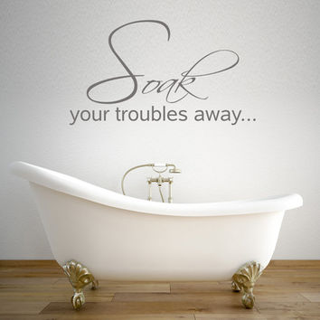 Bathroom bathtub Wall Decor Decal Word Art Quote Quotes Soak your troubles away