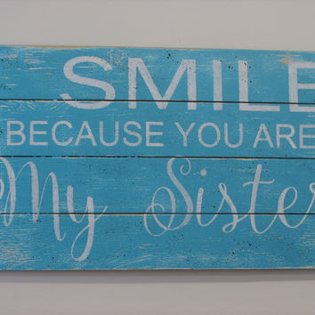 Sister Sign I Smile Because You Are My Sister Wood Sign Distressed Wood Pallet Sign Girls Turquoise Bedroom Wall Decor Girls Shabby Chic